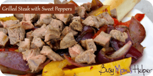 Grilled Steak with Sweet Peppers / Busy Mom's Helper