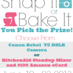 Snap It or Bake It Giveaway! Win a Canon Rebel T3 DSLR Camera OR KitchenAid Standup Mixer & $100 Amazon eCard