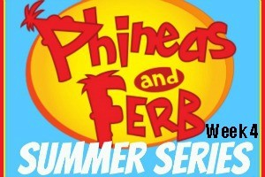 Phineas & Ferb Summer Series: Week 4