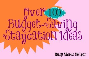 Over 100 Staycation Ideas