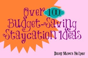 Over 100 Budget-Saving Staycation Ideas / by www.BusyMomsHelper.com #staycation #summer