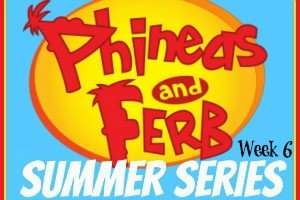 Phineas & Ferb Summer Series: Week 6