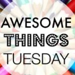 Awesome Things Tuesday: Week 3