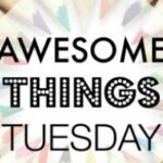 Awesome Things Tuesday: Week 8