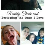 Reality Check & Protecting the Ones I Love