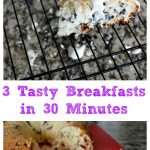 3 Tasty Breakfasts in 30 Minutes