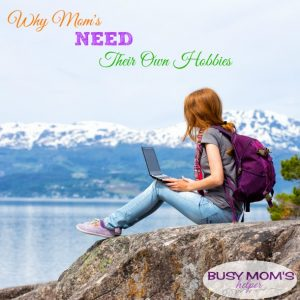 5 Reasons Moms Need Their Own Hobby